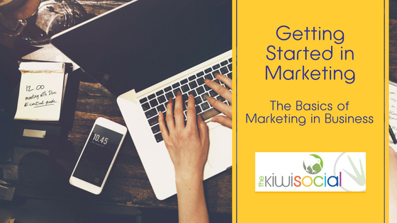 The Basics of Marketing in Business with The Kiwi Social – Part Two
